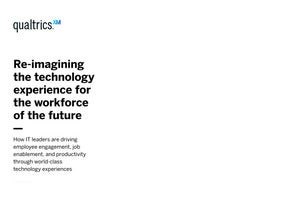 Re-imagining the technology experience for the workforce of the future