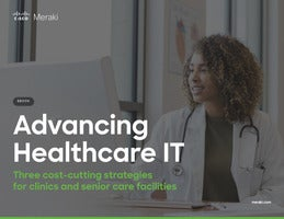 Advancing Healthcare IT: Three cost-cutting strategies for clinics and senior care facilities