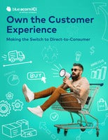 Own the Customer Experience: Making the Switch to Direct-to-Consumer
