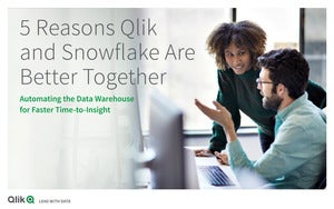 5 Reasons Qlik and Snowflake Are Better Together: Automating the Data Warehouse for Faster Time-to-Insight