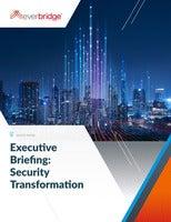 Executive Briefing: Security Transformation