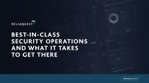 Best-In-Class Security Operations And What It Takes To Get There