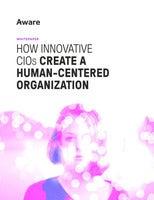 How Innovative CIOs Create A Human-Centered Organization