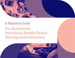 A Migration Guide for Businesses Switching MDM Solutions